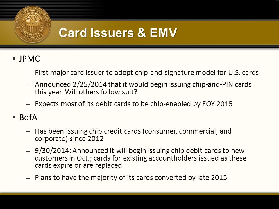 Card Issuers & EMV  JPMC – First major card issuer to adopt chip-and-signature model for U.S.