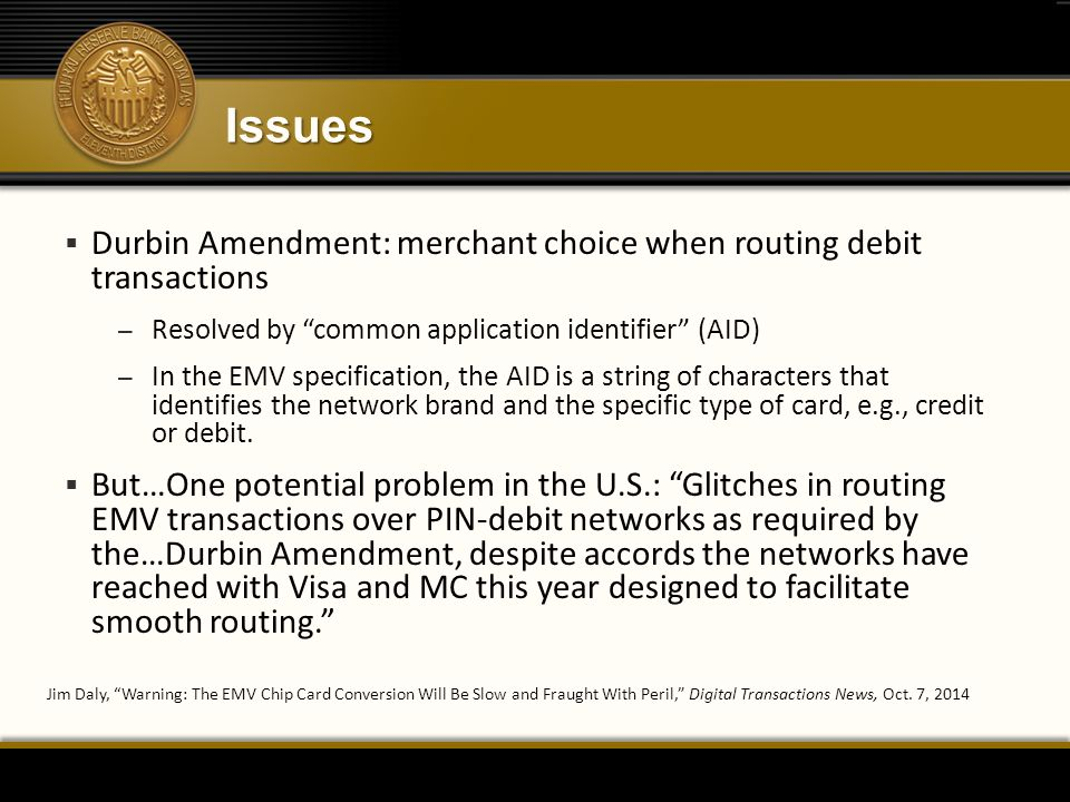 "Issues  Durbin Amendment: merchant choice when routing debit transactions – Resolved by ""common application identifier"" (AID) – In the EMV specificat"