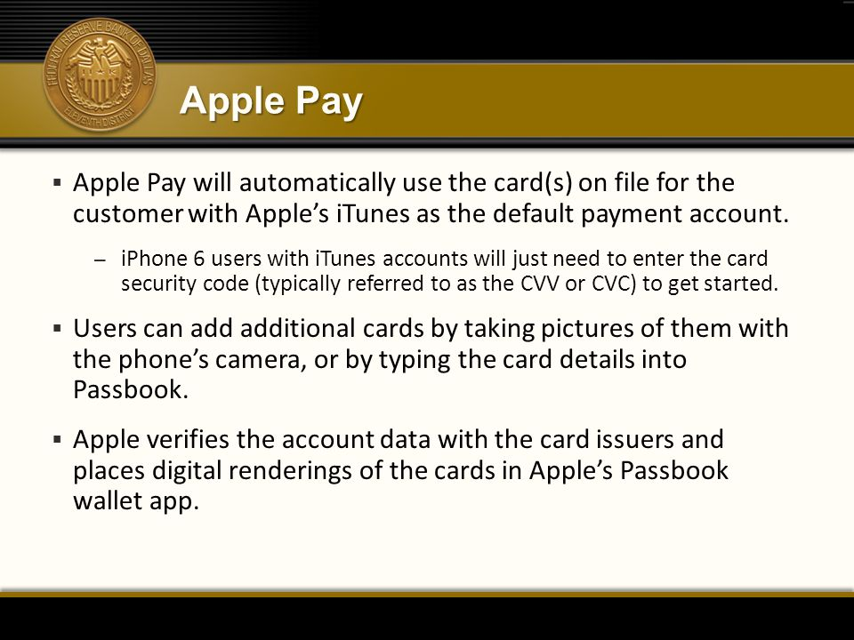 Apple Pay  Apple Pay will automatically use the card(s) on file for the customer with Apple's iTunes as the default payment account.