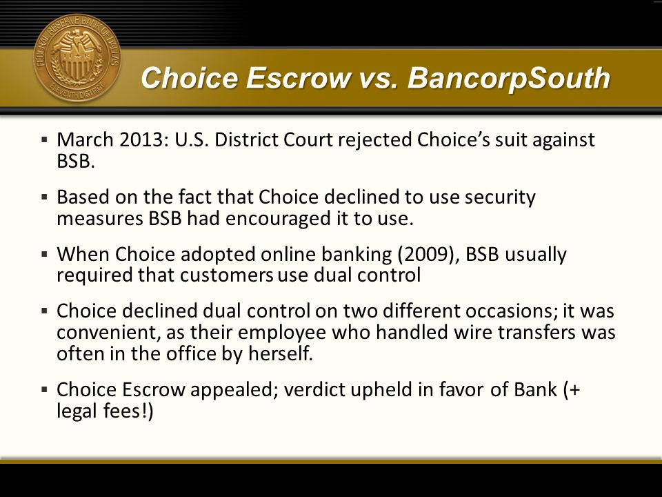 Choice Escrow vs. BancorpSouth  March 2013: U.S. District Court rejected Choice's suit against BSB.  Based on the fact that Choice declined to use s