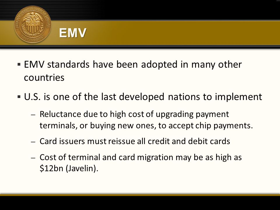 EMV  EMV standards have been adopted in many other countries  U.S.