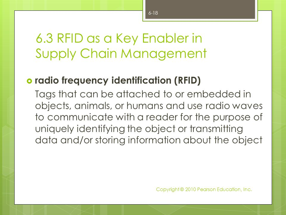 6.3 RFID as a Key Enabler in Supply Chain Management  radio frequency identification (RFID) Tags that can be attached to or embedded in objects, anim