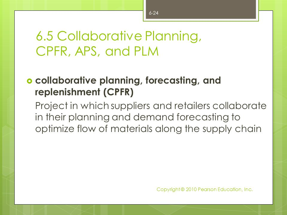 6.5 Collaborative Planning, CPFR, APS, and PLM  collaborative planning, forecasting, and replenishment (CPFR) Project in which suppliers and retailer