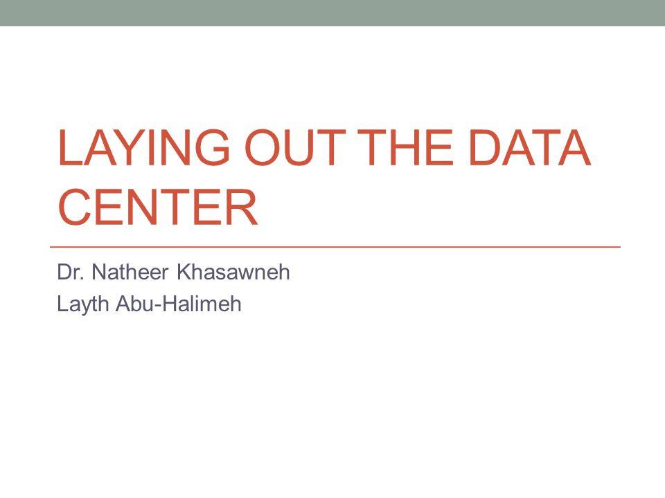 LAYING OUT THE DATA CENTER Dr. Natheer Khasawneh Layth Abu-Halimeh