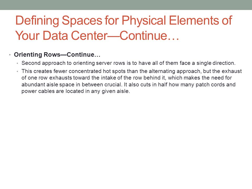 Defining Spaces for Physical Elements of Your Data Center—Continue… Orienting Rows—Continue… Second approach to orienting server rows is to have all of them face a single direction.