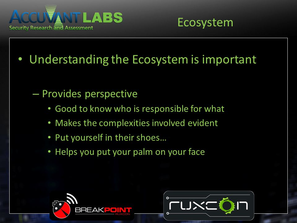 Ecosystem Understanding the Ecosystem is important – Provides perspective Good to know who is responsible for what Makes the complexities involved evi