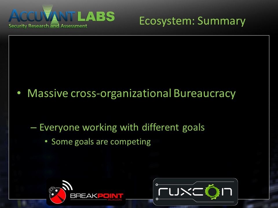 Ecosystem: Summary Massive cross-organizational Bureaucracy – Everyone working with different goals Some goals are competing
