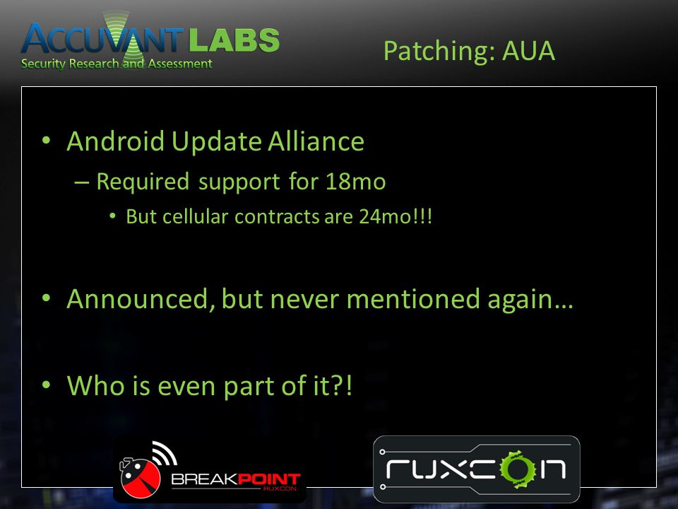 Patching: AUA Android Update Alliance – Required support for 18mo But cellular contracts are 24mo!!! Announced, but never mentioned again… Who is even