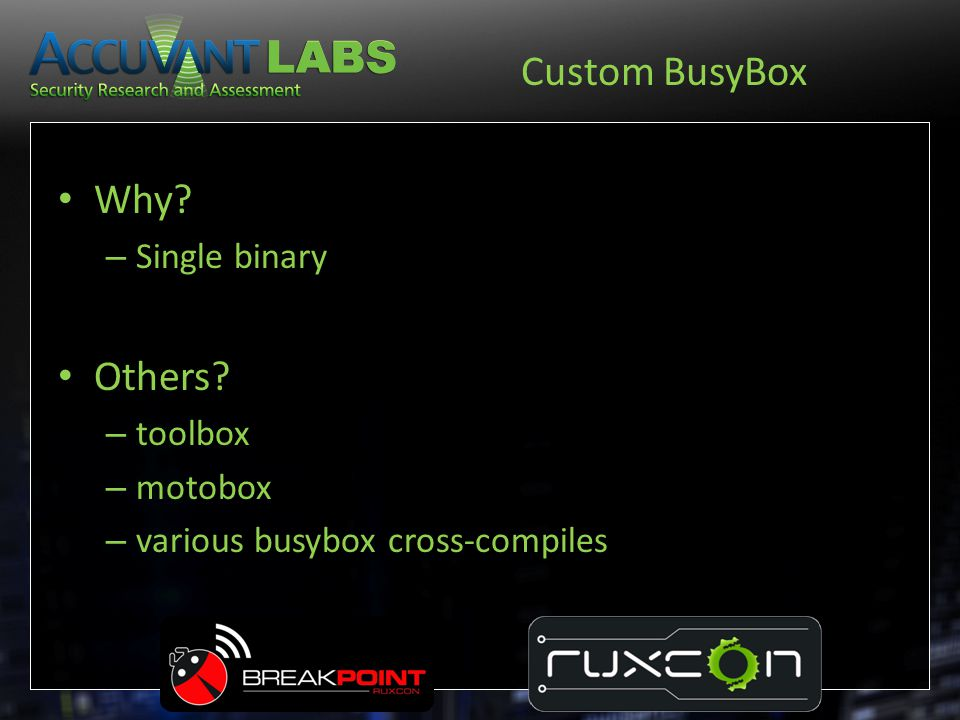 Custom BusyBox Why? – Single binary Others? – toolbox – motobox – various busybox cross-compiles