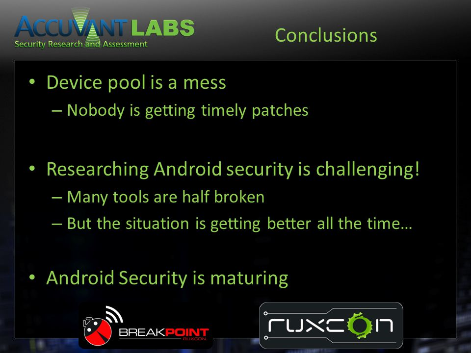 Device pool is a mess – Nobody is getting timely patches Researching Android security is challenging! – Many tools are half broken – But the situation