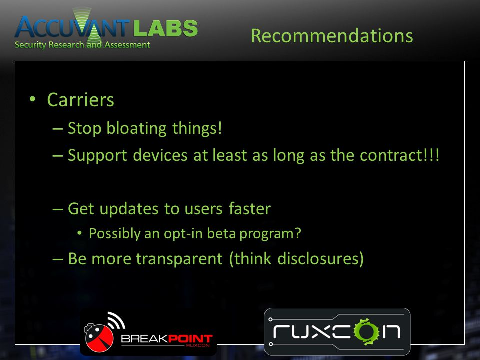 Recommendations Carriers – Stop bloating things! – Support devices at least as long as the contract!!! – Get updates to users faster Possibly an opt-i