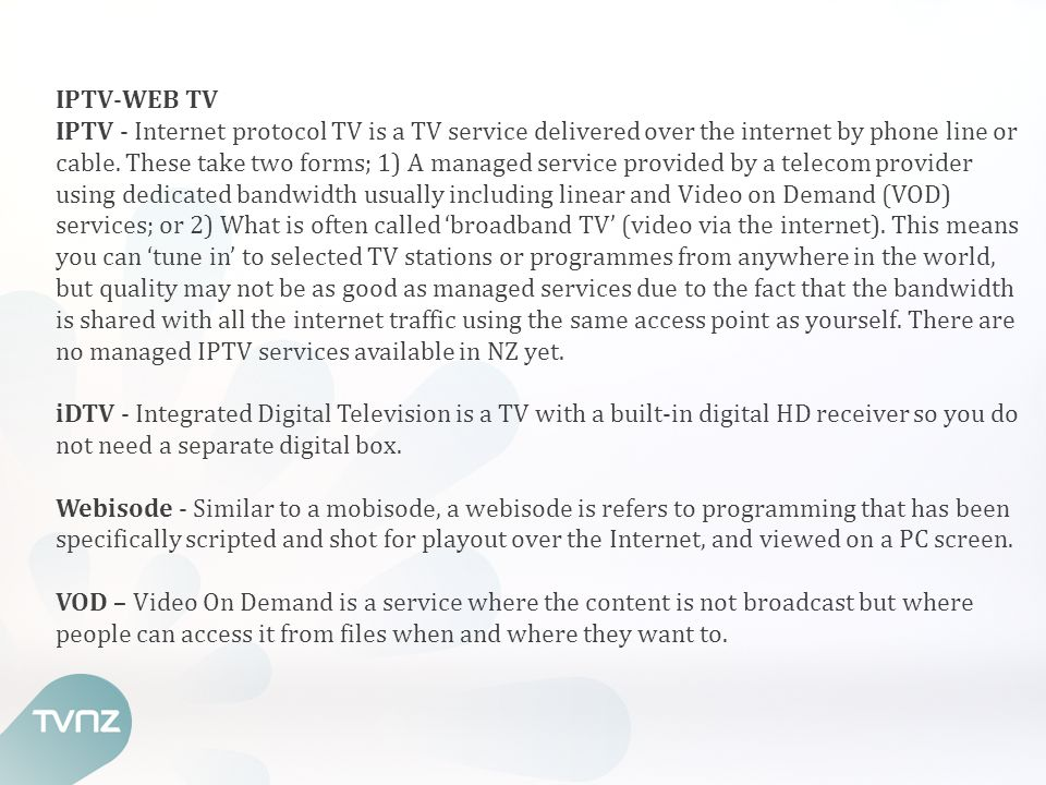 IPTV-WEB TV IPTV - Internet protocol TV is a TV service delivered over the internet by phone line or cable.