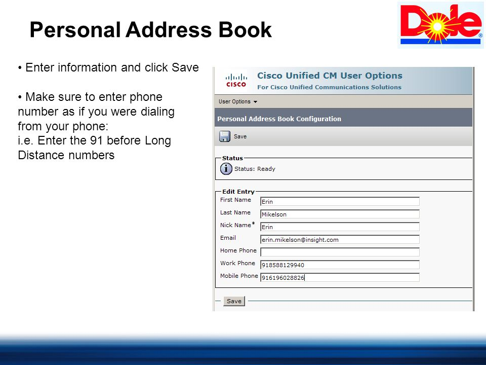 Personal Address Book Enter information and click Save Make sure to enter phone number as if you were dialing from your phone: i.e.