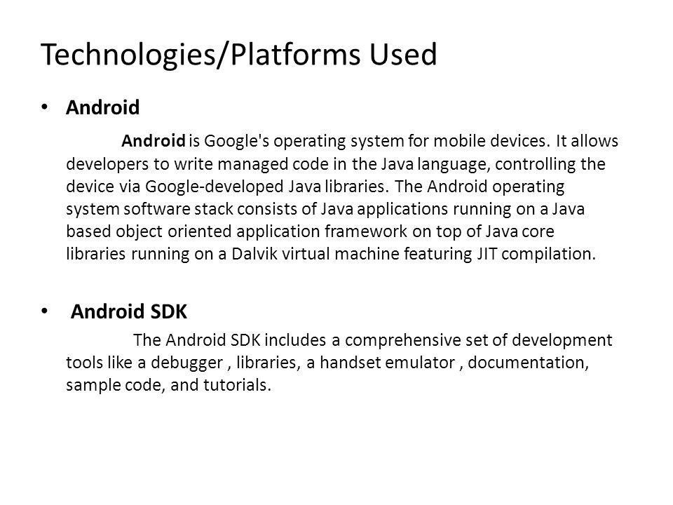 Technologies/Platforms Used Dalvik Virtual Machine Dalvik is the virtual machine on Android mobile devices.
