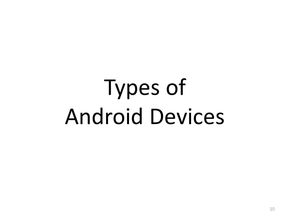 10 Types of Android Devices