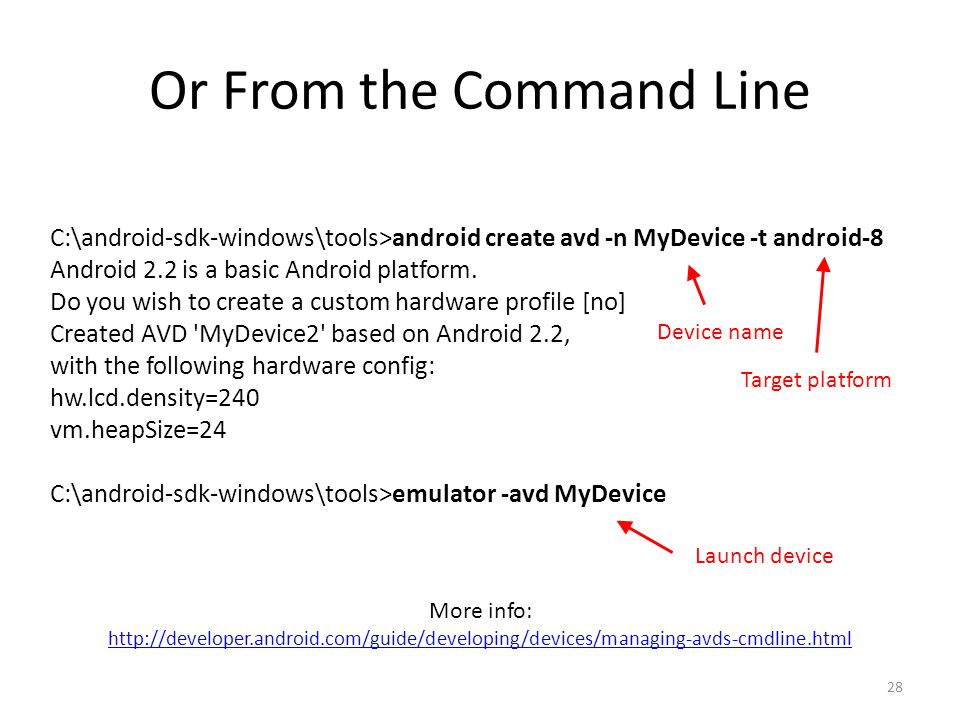 Or From the Command Line 28 C:\android-sdk-windows\tools>android create avd -n MyDevice -t android-8 Android 2.2 is a basic Android platform.
