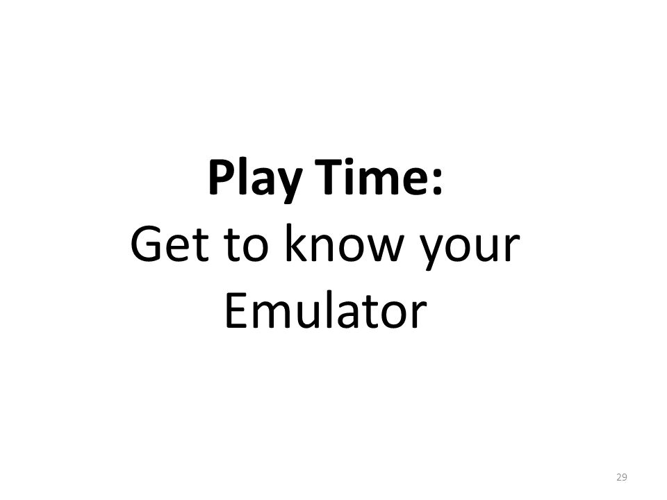 Play Time: Get to know your Emulator 29