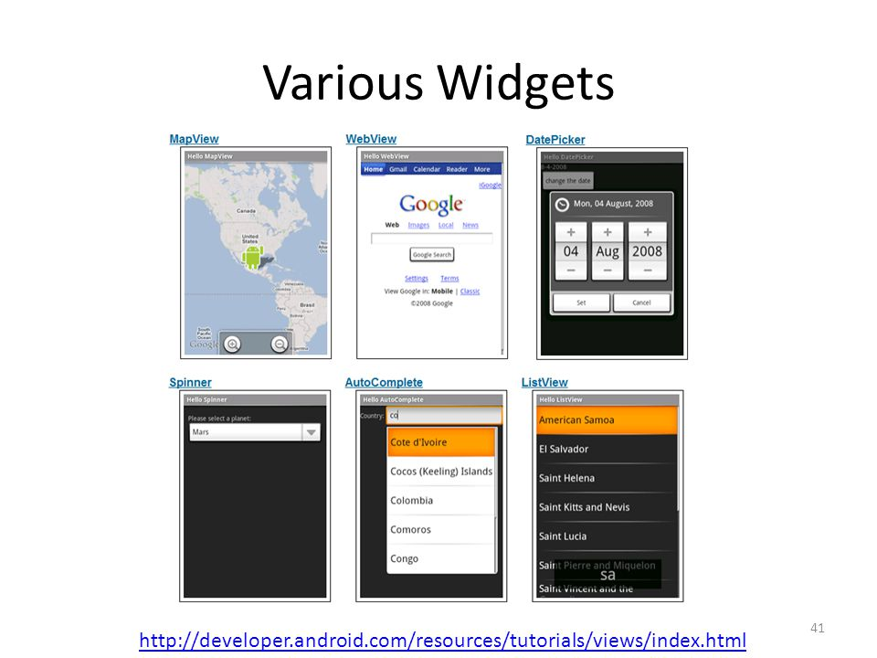Various Widgets http://developer.android.com/resources/tutorials/views/index.html 41