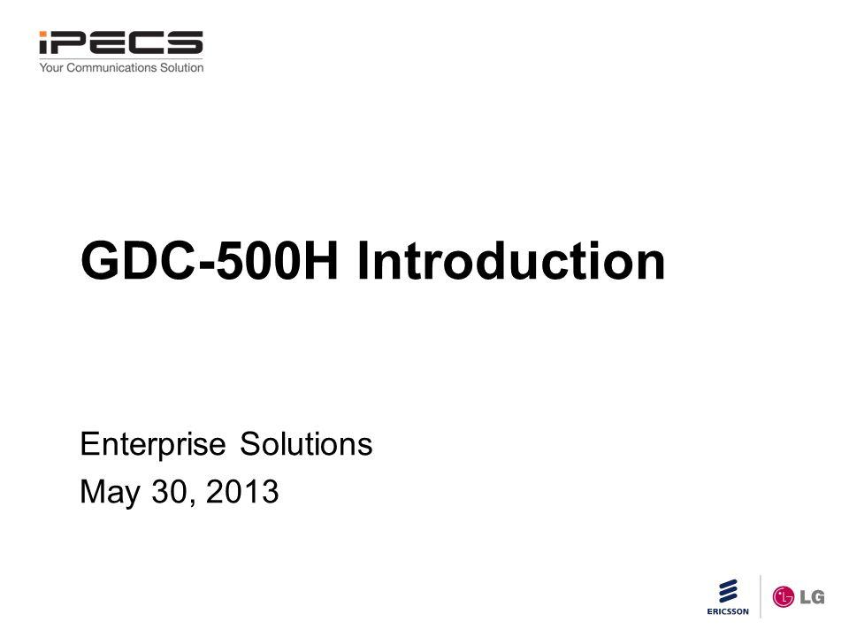 Slide title 45 pt CAPITALS Slide subtitle minimum 30 pt GDC-500H Introduction Enterprise Solutions May 30, 2013