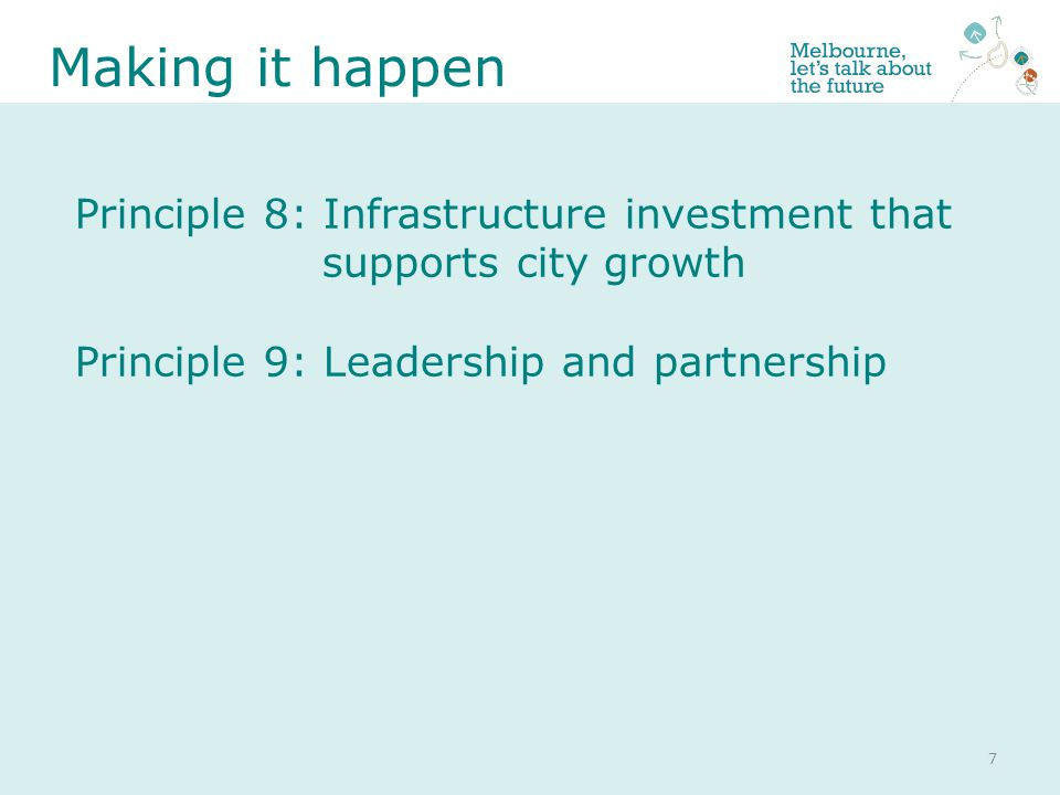 Principle 8: Infrastructure investment that supports city growth Principle 9: Leadership and partnership Making it happen 7