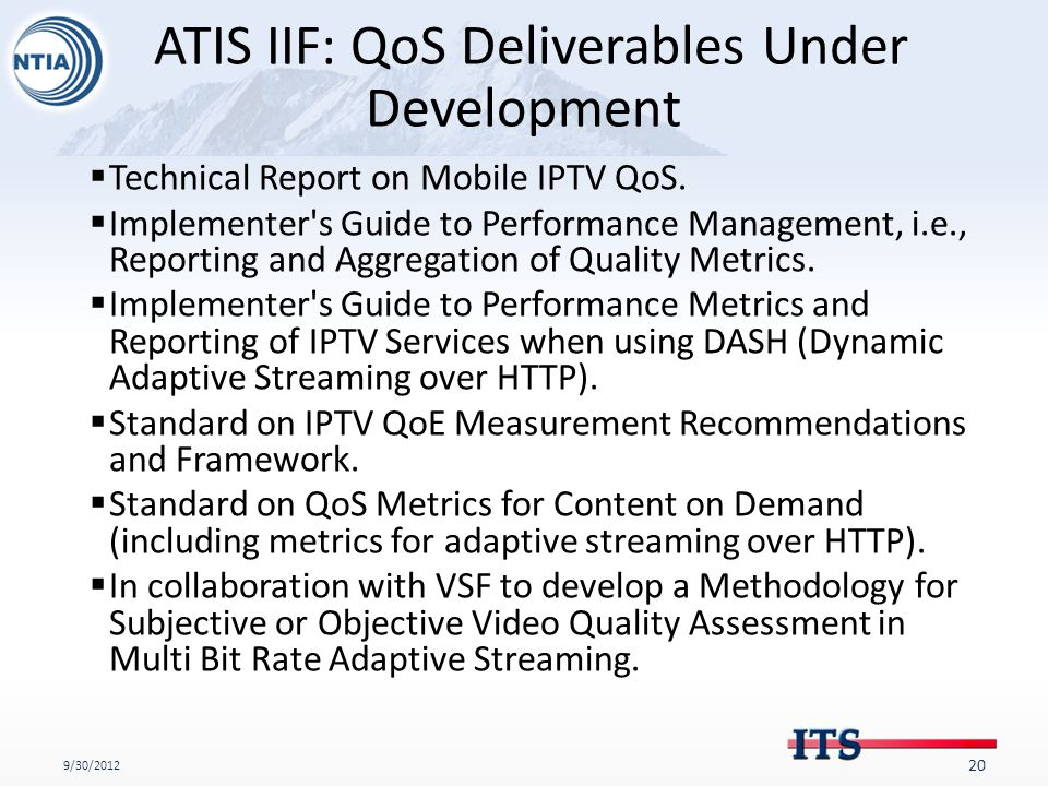 ATIS IIF: QoS Deliverables Under Development 9/30/2012 20  Technical Report on Mobile IPTV QoS.