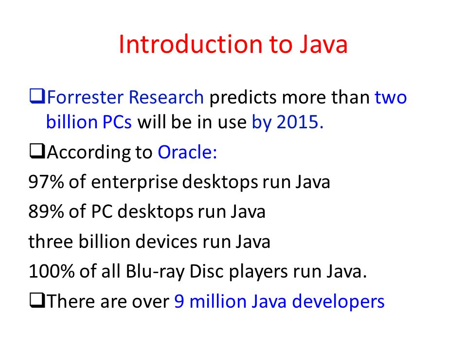 Java: write once, run anywhere by Sun, James Gosling in 1991  In 1993 Sun saw the potential of using Java to add dynamic content, interactivity and animations, to web pages.