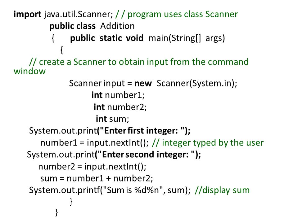 import java.util.Scanner; / / program uses class Scanner public class Addition { public static void main(String[] args) { // create a Scanner to obtai
