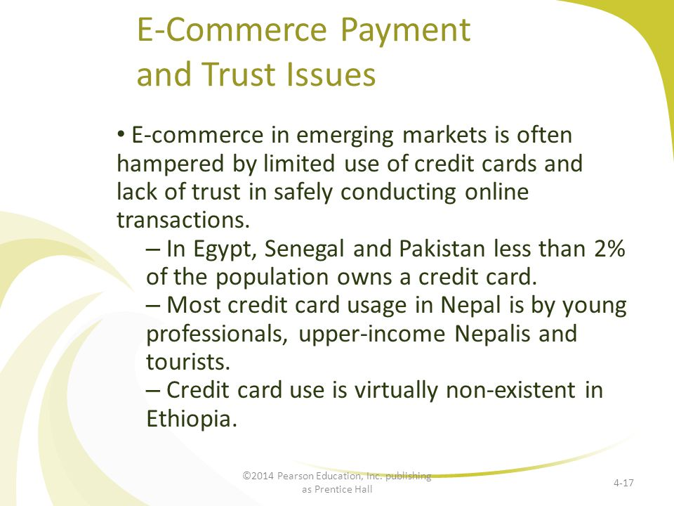 E-Commerce Payment and Trust Issues E-commerce in emerging markets is often hampered by limited use of credit cards and lack of trust in safely conduc