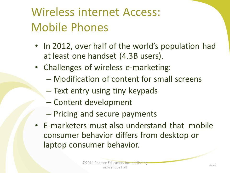 Wireless internet Access: Mobile Phones In 2012, over half of the world's population had at least one handset (4.3B users). Challenges of wireless e-m