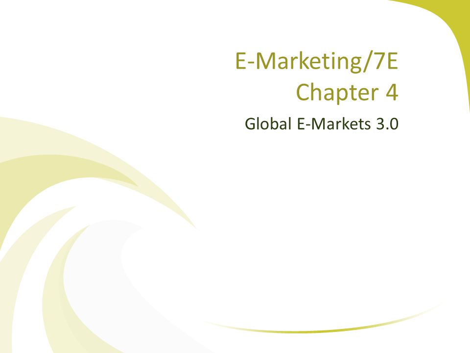 E-Marketing/7E Chapter 4 Global E-Markets 3.0