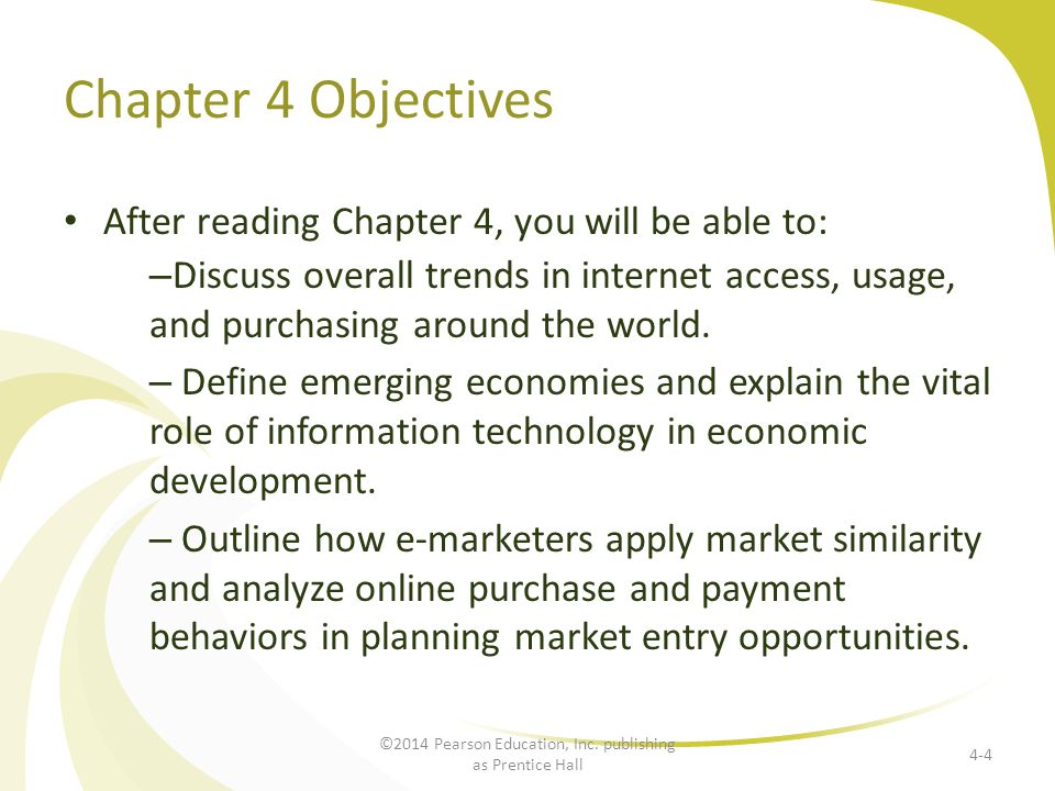 Chapter 4 Objectives After reading Chapter 4, you will be able to: – Discuss overall trends in internet access, usage, and purchasing around the world