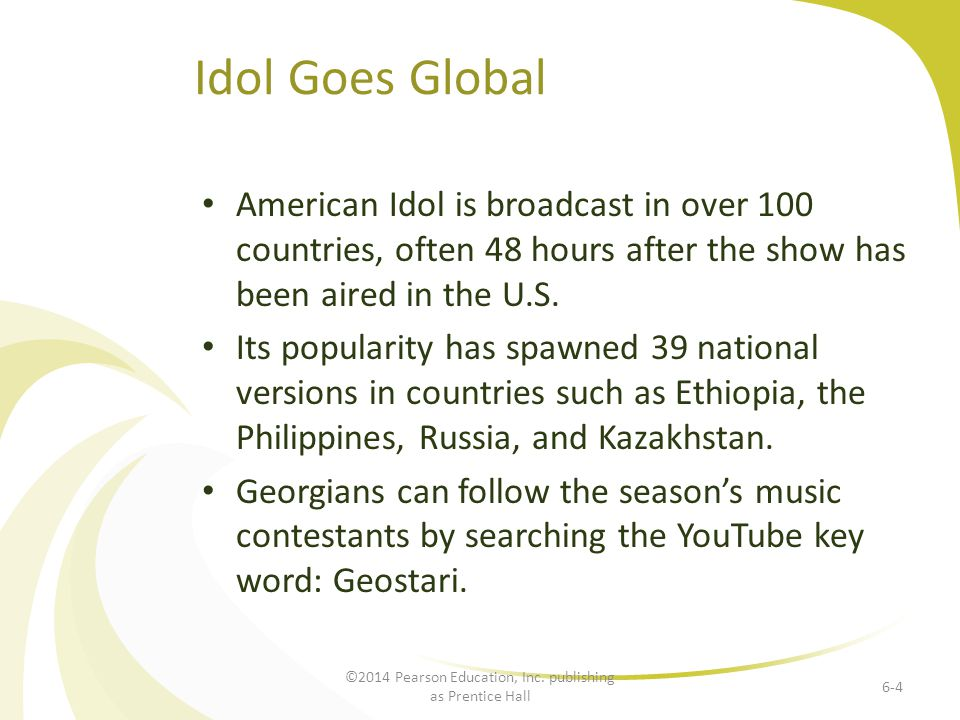Idol Goes Global American Idol is broadcast in over 100 countries, often 48 hours after the show has been aired in the U.S. Its popularity has spawned