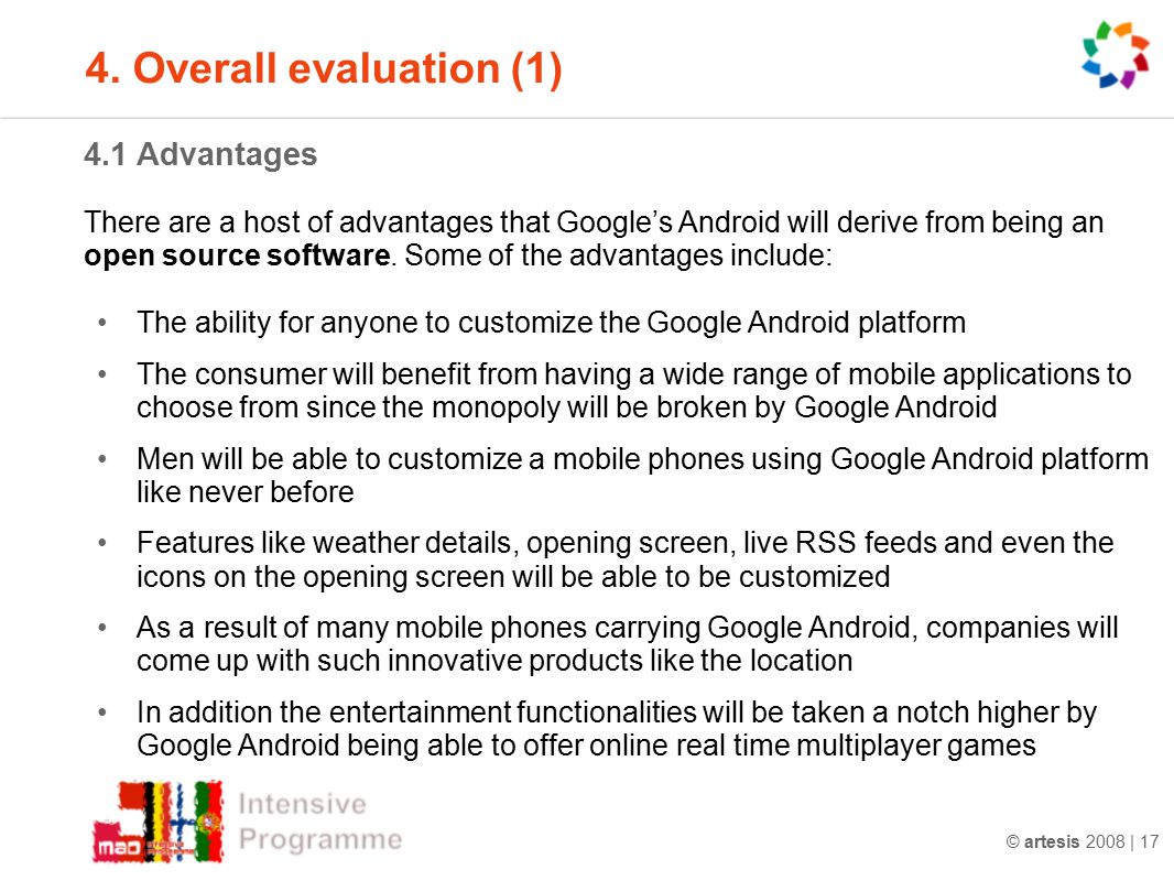 © artesis 2008 | 17 4.1 Advantages There are a host of advantages that Google's Android will derive from being an open source software.