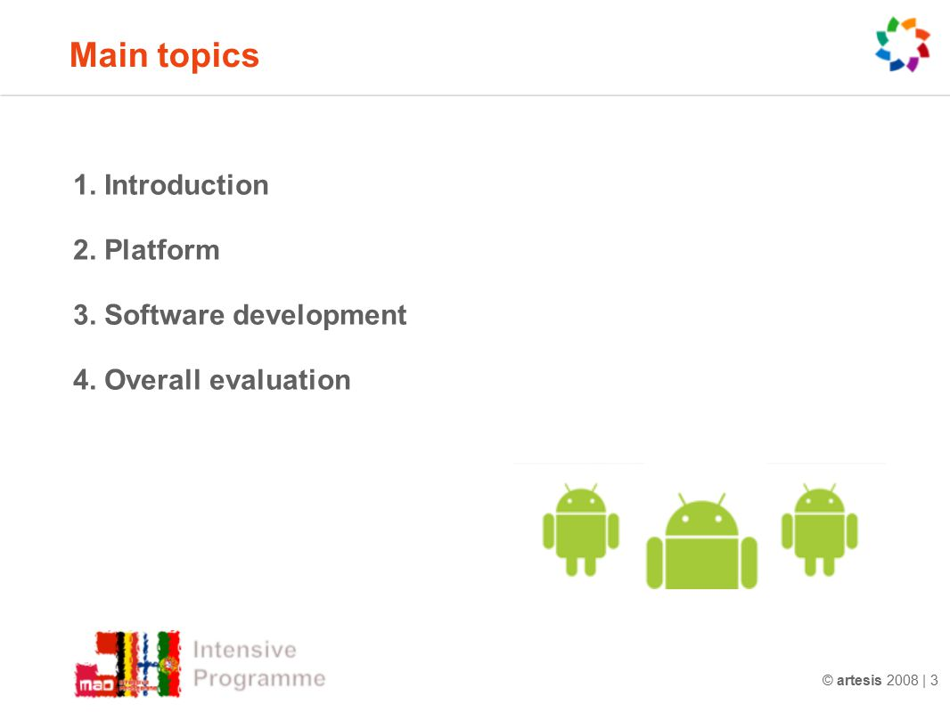 © artesis 2008 | 3 1. Introduction 2. Platform 3. Software development 4. Overall evaluation Main topics
