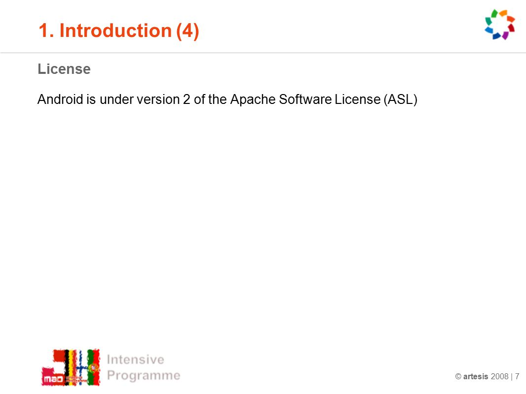© artesis 2008 | 7 1. Introduction (4) License Android is under version 2 of the Apache Software License (ASL)