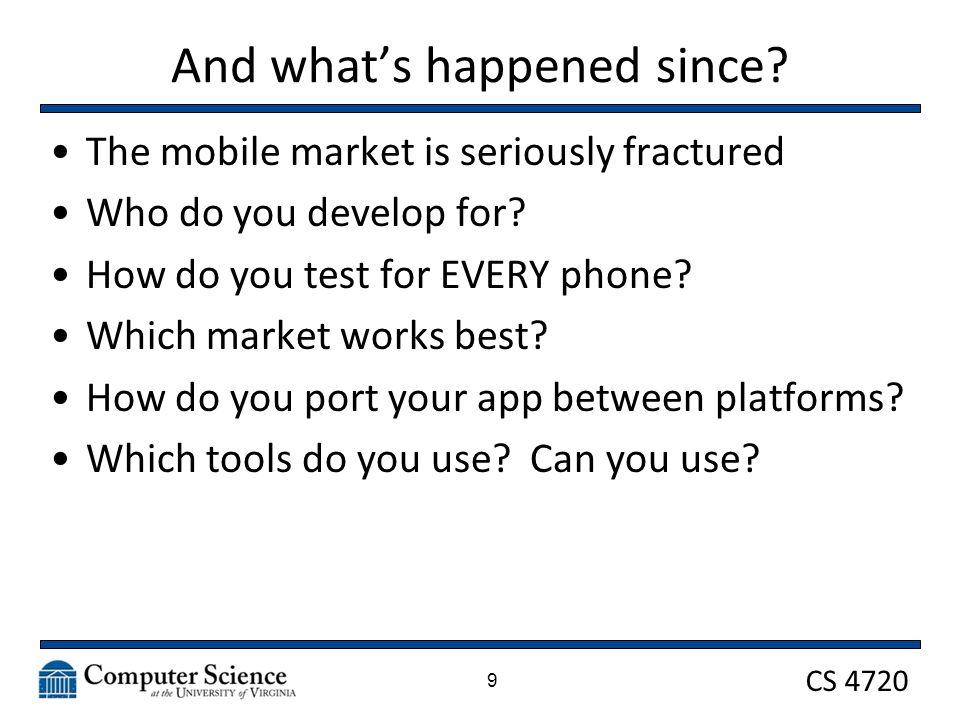 CS 4720 And what's happened since. The mobile market is seriously fractured Who do you develop for.