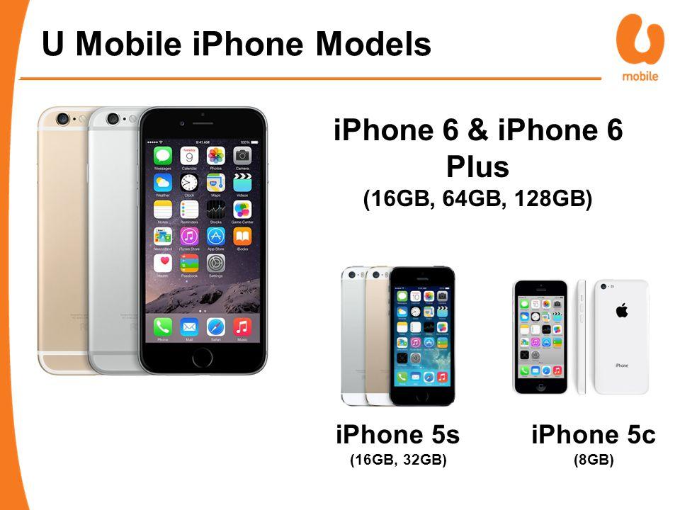 U Mobile iPhone Models iPhone 6 & iPhone 6 Plus (16GB, 64GB, 128GB) iPhone 5s (16GB, 32GB) iPhone 5c (8GB)