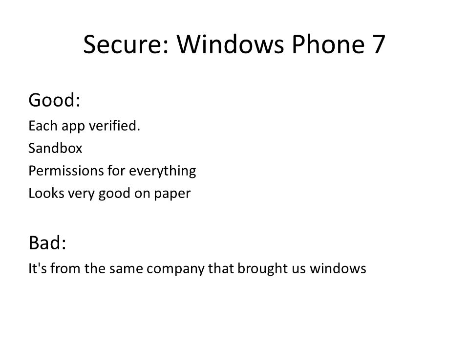 Secure: Windows Phone 7 Good: Each app verified.