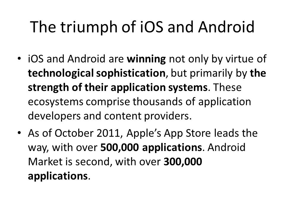 The triumph of iOS and Android iOS and Android are winning not only by virtue of technological sophistication, but primarily by the strength of their application systems.