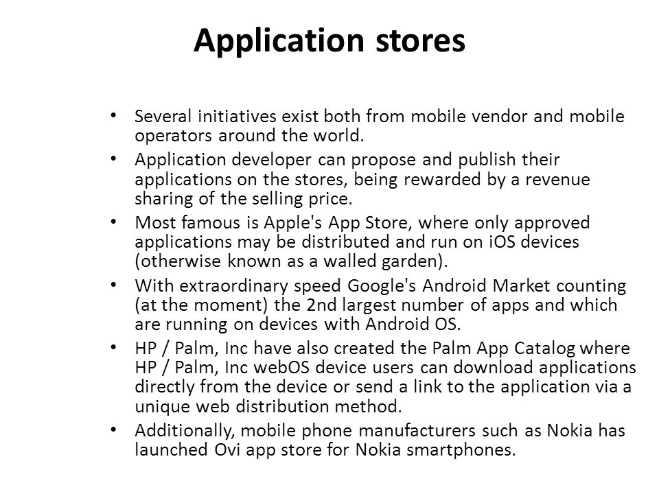 Application stores Several initiatives exist both from mobile vendor and mobile operators around the world.