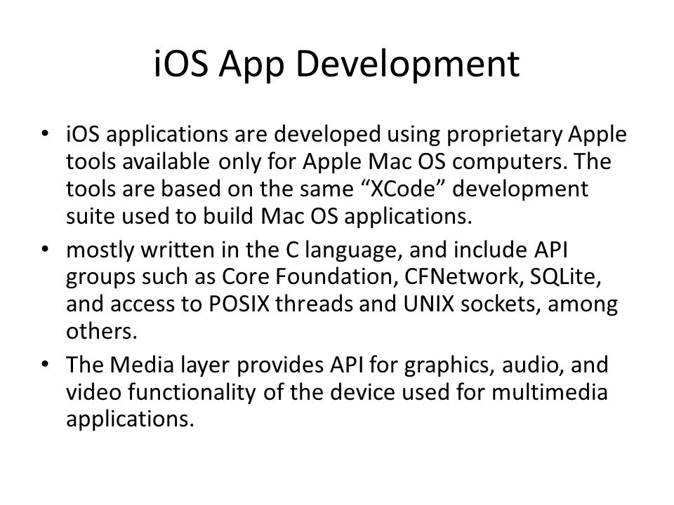 iOS App Development iOS applications are developed using proprietary Apple tools available only for Apple Mac OS computers.
