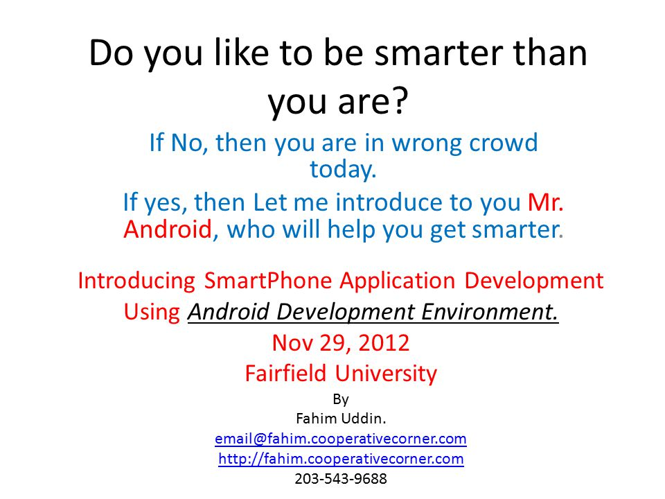 Do you like to be smarter than you are. If No, then you are in wrong crowd today.