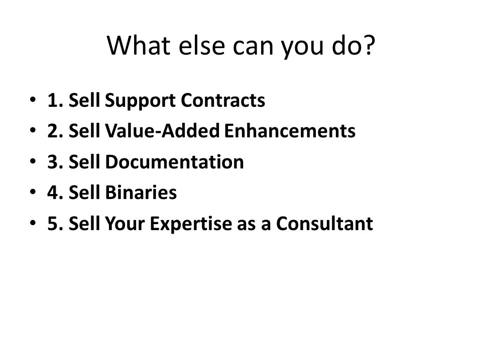 What else can you do. 1. Sell Support Contracts 2.