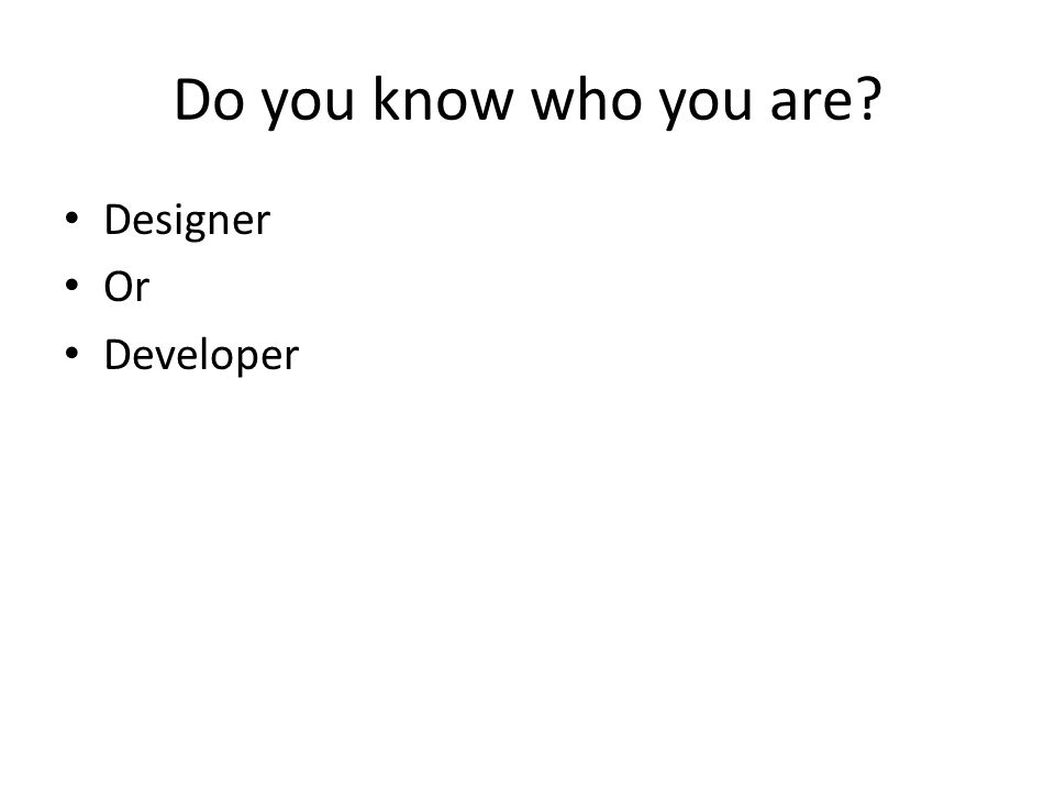 Do you know who you are? Designer Or Developer