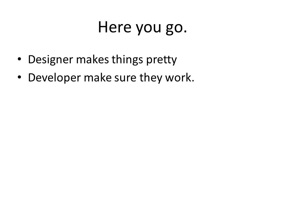 Here you go. Designer makes things pretty Developer make sure they work.