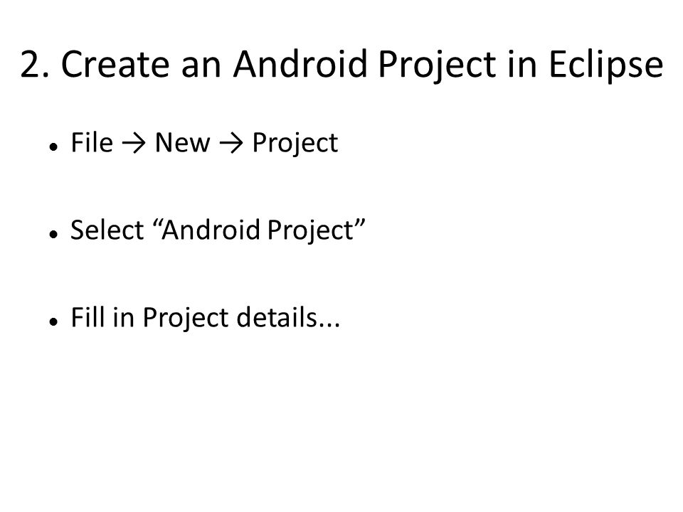 """2. Create an Android Project in Eclipse File → New → Project Select """"Android Project"""" Fill in Project details..."""
