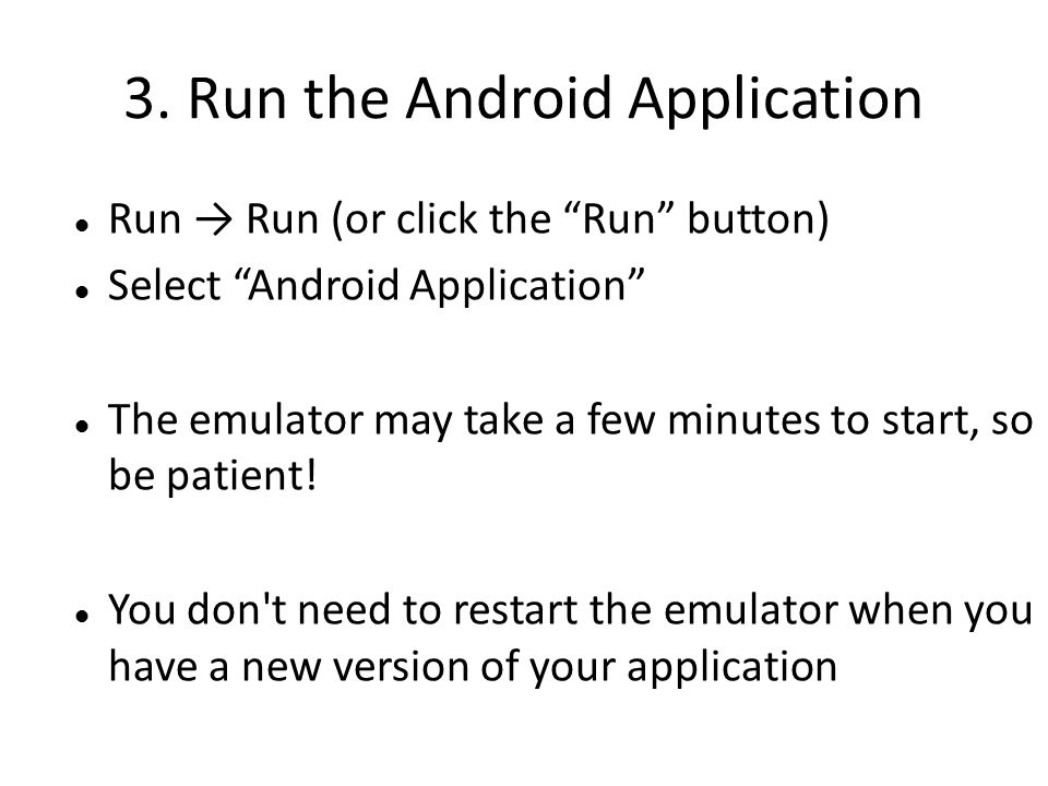 """3. Run the Android Application Run → Run (or click the """"Run"""" button) Select """"Android Application"""" The emulator may take a few minutes to start, so be"""
