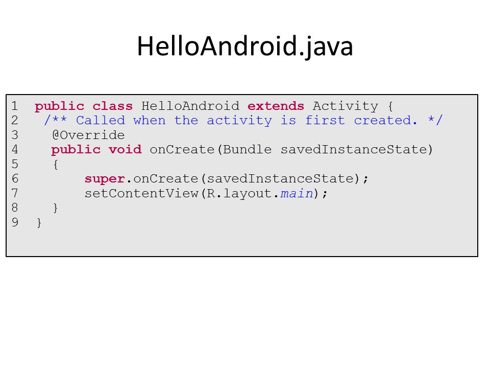 1 public class HelloAndroid extends Activity { 2 /** Called when the activity is first created.