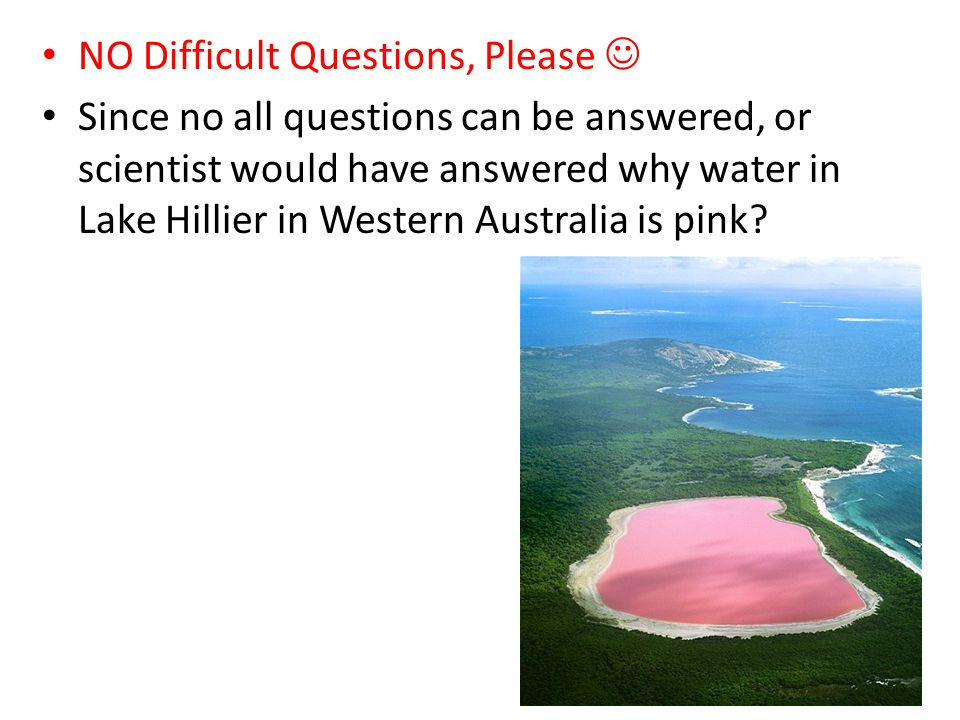 NO Difficult Questions, Please Since no all questions can be answered, or scientist would have answered why water in Lake Hillier in Western Australia is pink?