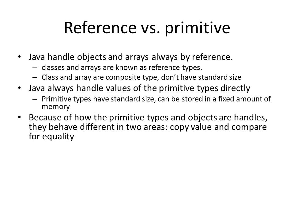 Reference vs. primitive Java handle objects and arrays always by reference.
